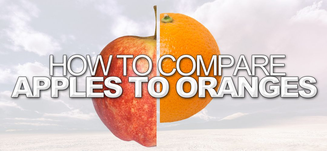 How To Properly Compare Apples to Oranges